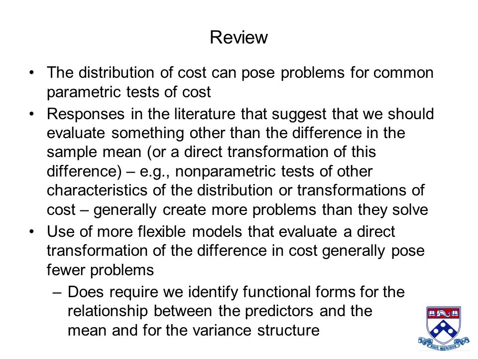 The distribution of cost can pose problems for common parametric tests of cost Responses in the literature that suggest that we should evaluate someth