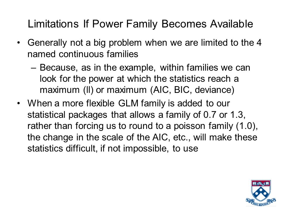 Limitations If Power Family Becomes Available Generally not a big problem when we are limited to the 4 named continuous families –Because, as in the e