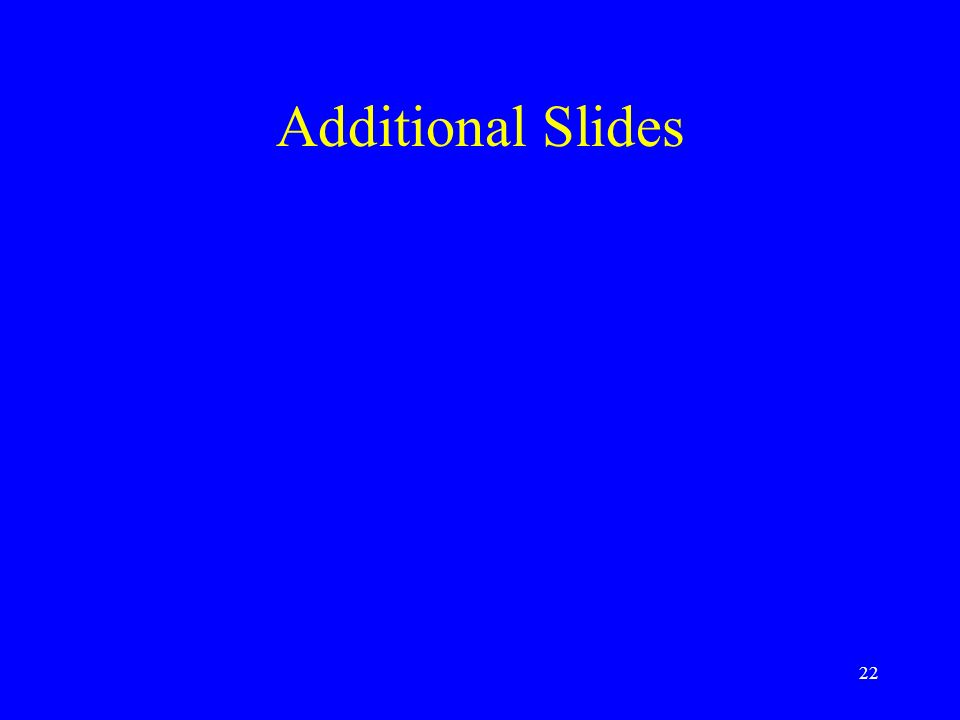 Additional Slides 22