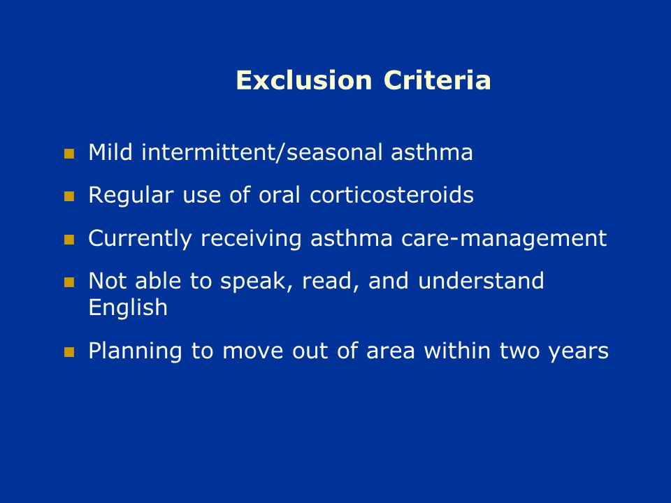 Exclusion Criteria Mild intermittent/seasonal asthma Regular use of oral corticosteroids Currently receiving asthma care-management Not able to speak, read, and understand English Planning to move out of area within two years