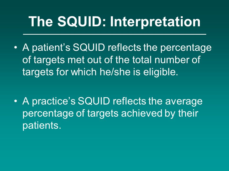 The SQUID: Interpretation A patients SQUID reflects the percentage of targets met out of the total number of targets for which he/she is eligible. A p