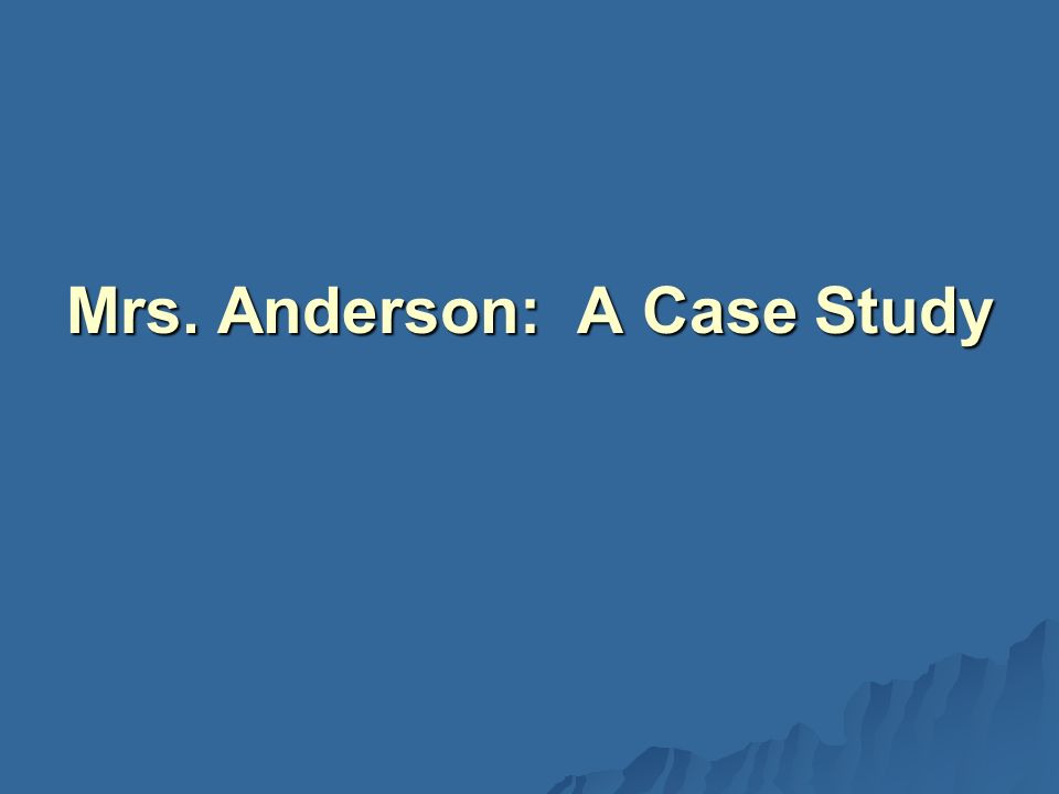 Mrs. Anderson: A Case Study