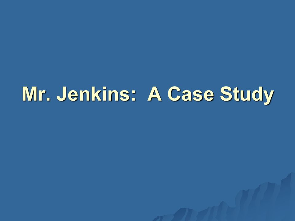 Mr. Jenkins: A Case Study