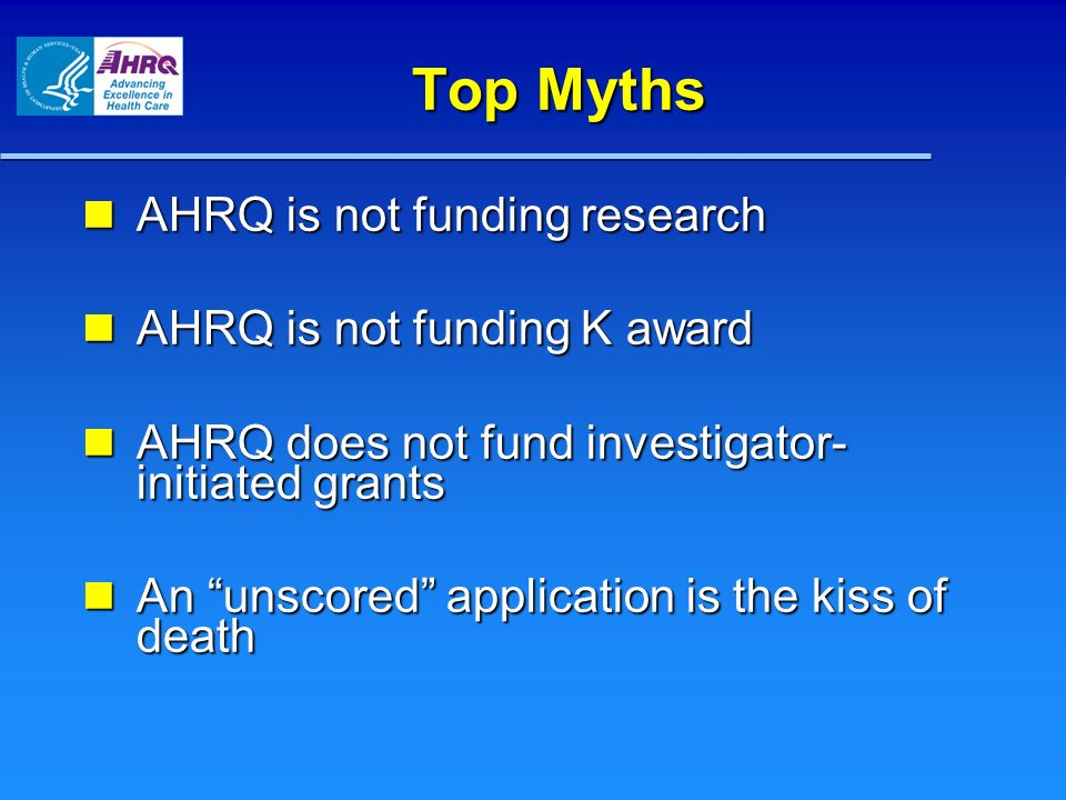 Top Myths AHRQ is not funding research AHRQ is not funding research AHRQ is not funding K award AHRQ is not funding K award AHRQ does not fund investi
