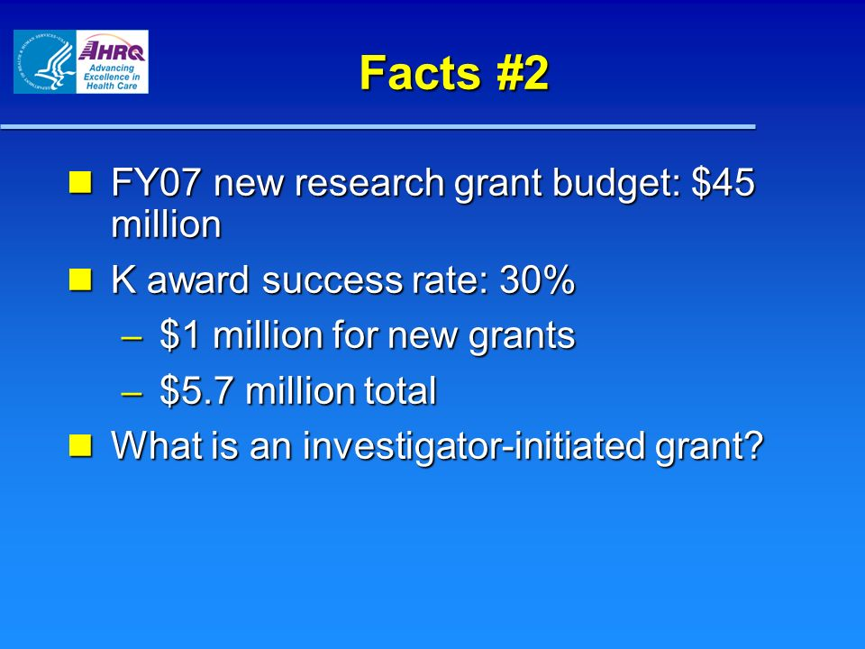 Facts #2 FY07 new research grant budget: $45 million FY07 new research grant budget: $45 million K award success rate: 30% K award success rate: 30% –
