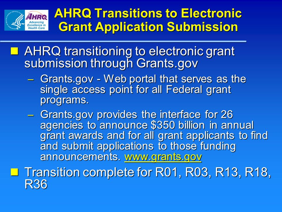 AHRQ Transitions to Electronic Grant Application Submission AHRQ transitioning to electronic grant submission through Grants.gov AHRQ transitioning to
