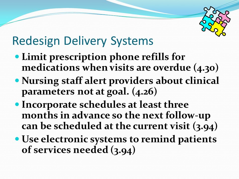 Redesign Delivery Systems Limit prescription phone refills for medications when visits are overdue (4.30) Nursing staff alert providers about clinical