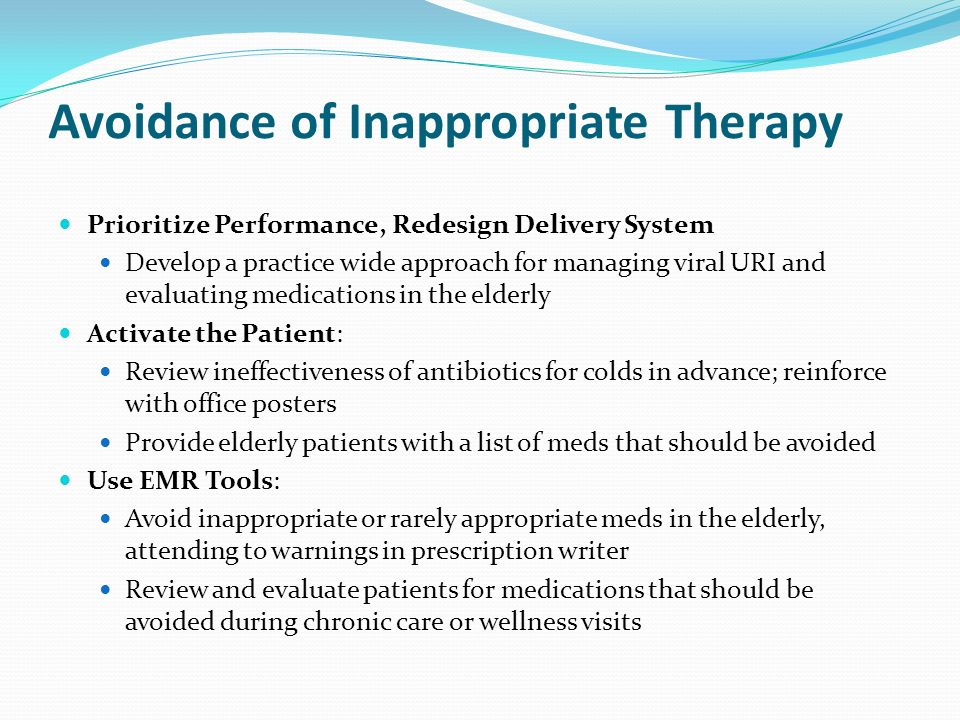 Avoidance of Inappropriate Therapy Prioritize Performance, Redesign Delivery System Develop a practice wide approach for managing viral URI and evalua