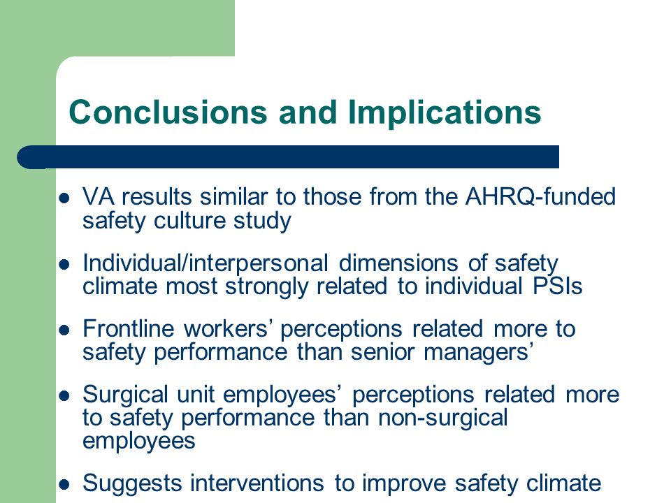 Conclusions and Implications VA results similar to those from the AHRQ-funded safety culture study Individual/interpersonal dimensions of safety clima