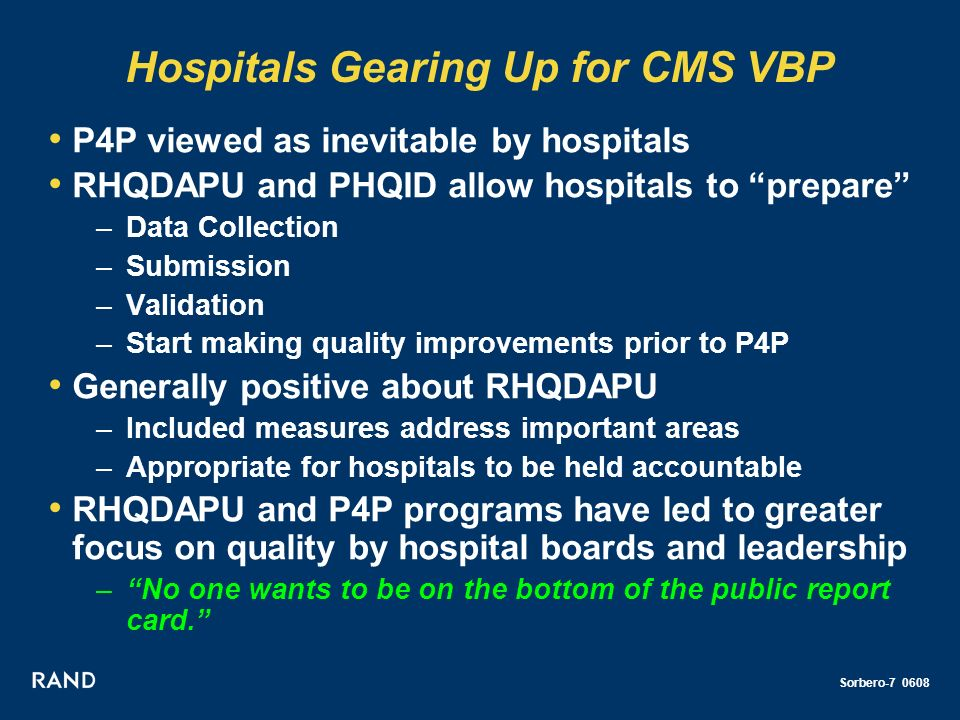 Sorbero-7 0608 Hospitals Gearing Up for CMS VBP P4P viewed as inevitable by hospitals RHQDAPU and PHQID allow hospitals to prepare –Data Collection –S