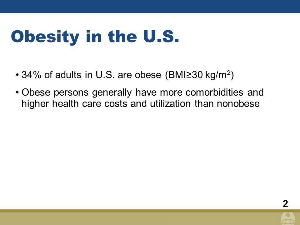 2 Obesity in the U.S. 34% of adults in U.S. are obese (BMI30 kg/m 2 ) Obese persons generally have more comorbidities and higher health care costs and