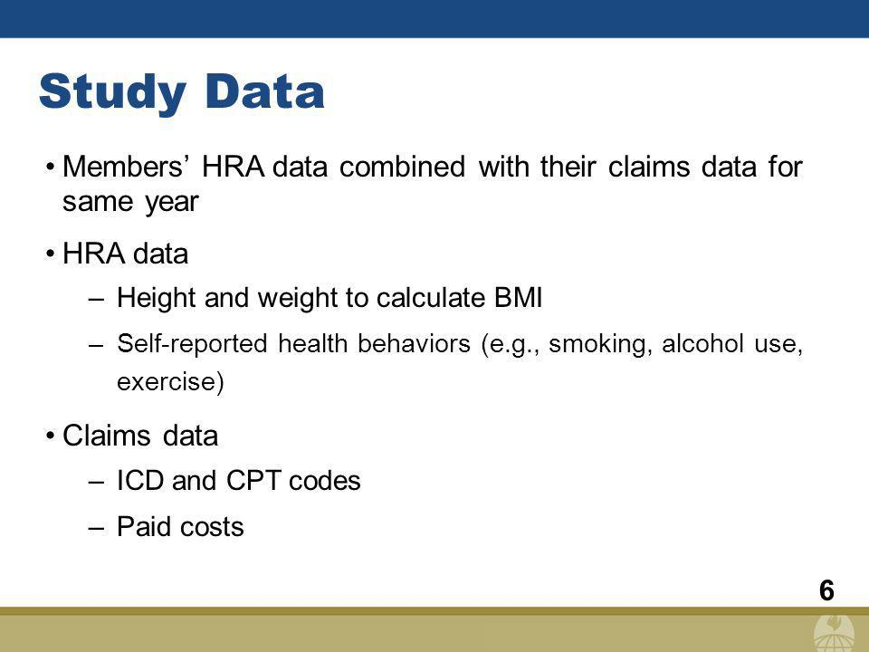 6 Study Data Members HRA data combined with their claims data for same year HRA data –Height and weight to calculate BMI –Self-reported health behavio