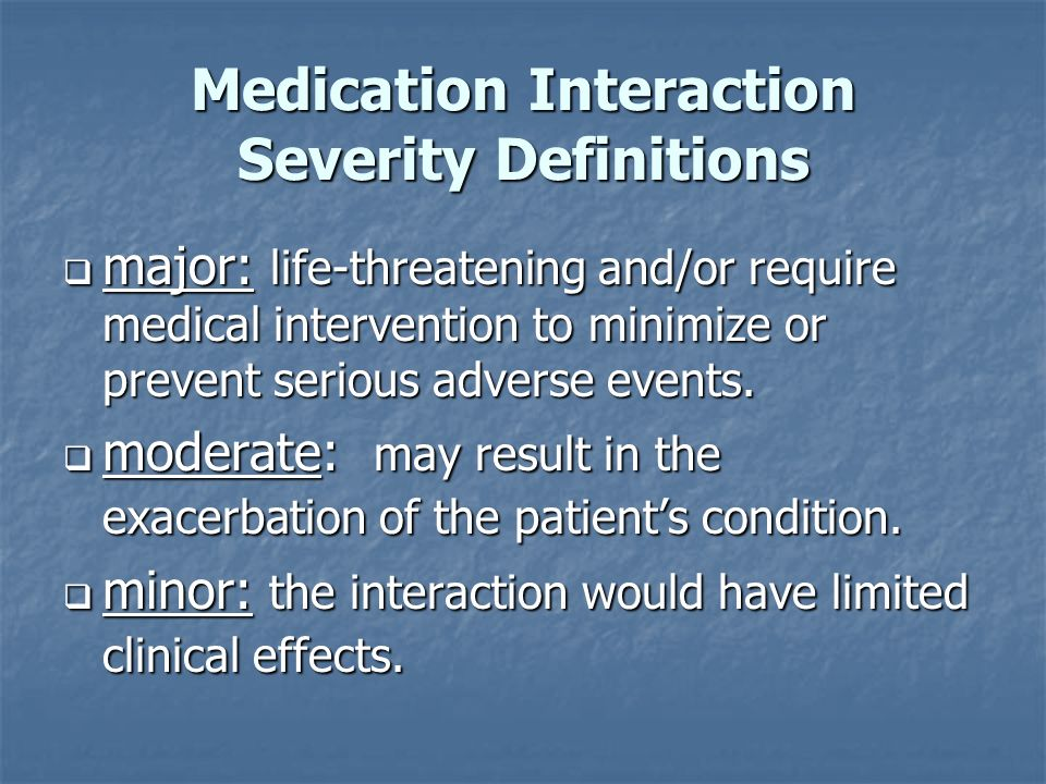 Medication Interaction Severity Definitions major: life-threatening and/or require medical intervention to minimize or prevent serious adverse events.