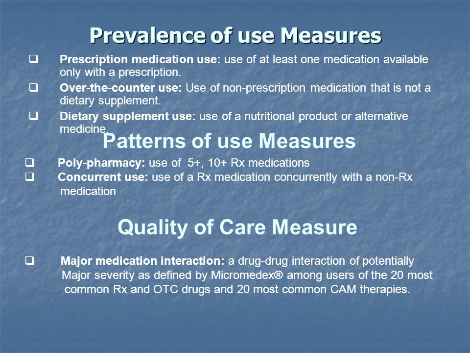 Prevalence of use Measures Prescription medication use: use of at least one medication available only with a prescription.