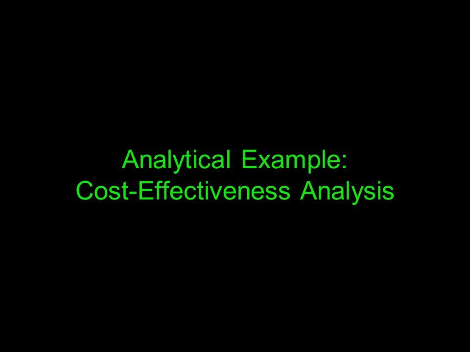 Analytical Example: Cost-Effectiveness Analysis
