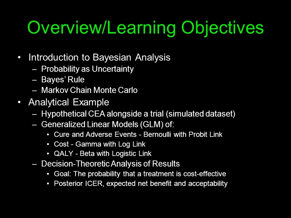 Overview/Learning Objectives Introduction to Bayesian Analysis –Probability as Uncertainty –Bayes Rule –Markov Chain Monte Carlo Analytical Example –H