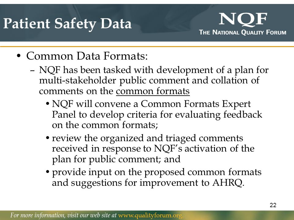 22 Patient Safety Data Common Data Formats: –NQF has been tasked with development of a plan for multi-stakeholder public comment and collation of comm