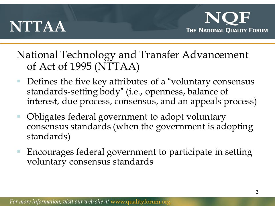3 NTTAA National Technology and Transfer Advancement of Act of 1995 (NTTAA) Defines the five key attributes of a voluntary consensus standards-setting
