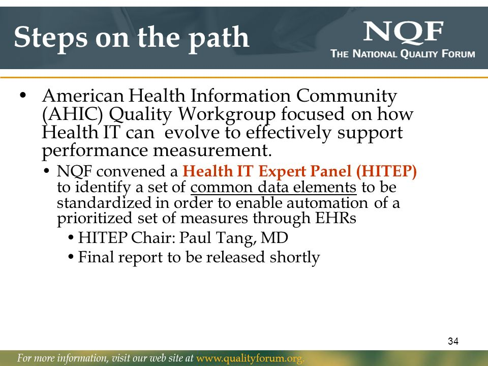 34 American Health Information Community (AHIC) Quality Workgroup focused on how Health IT can evolve to effectively support performance measurement.