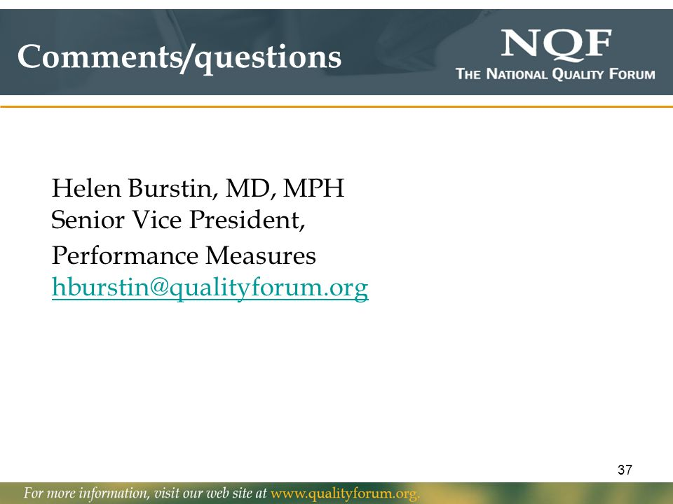 37 Helen Burstin, MD, MPH Senior Vice President, Performance Measures hburstin@qualityforum.org hburstin@qualityforum.org Comments/questions