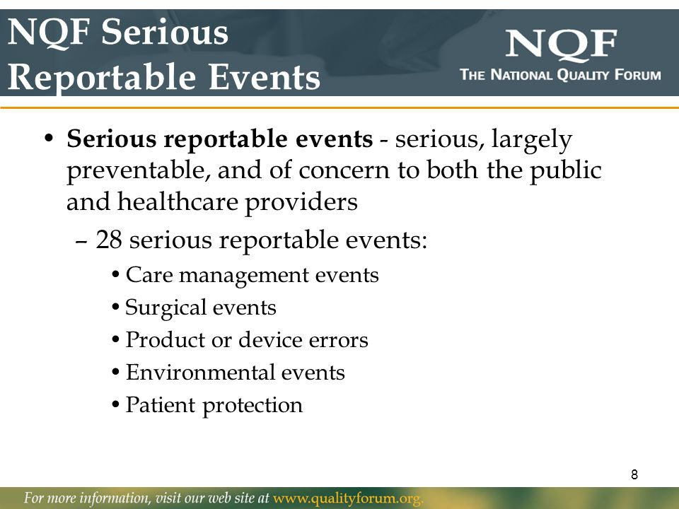 8 NQF Serious Reportable Events Serious reportable events - serious, largely preventable, and of concern to both the public and healthcare providers –