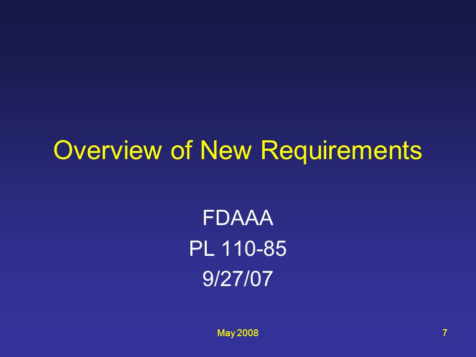 May 20087 Overview of New Requirements FDAAA PL 110-85 9/27/07