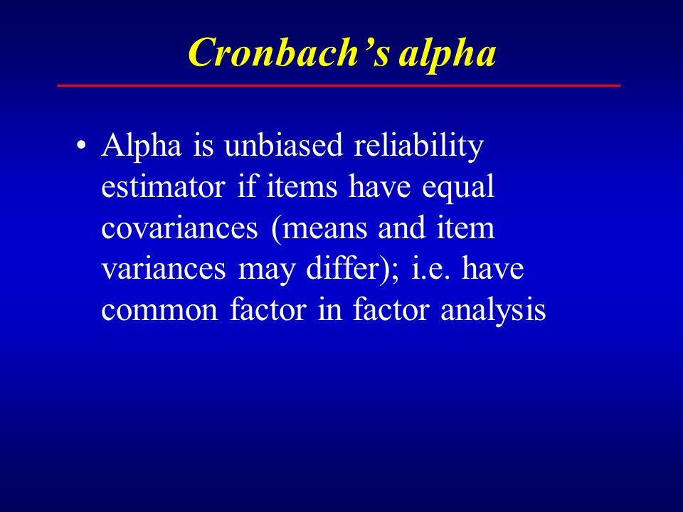 , Cronbachs alpha Alpha is unbiased reliability estimator if items have equal covariances (means and item variances may differ); i.e.