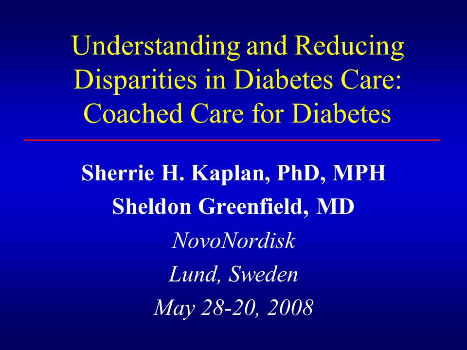 Understanding and Reducing Disparities in Diabetes Care: Coached Care for Diabetes Sherrie H.