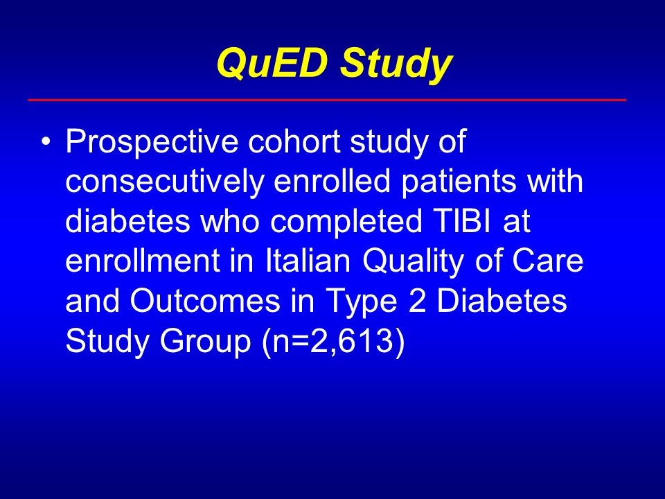 QuED Study Prospective cohort study of consecutively enrolled patients with diabetes who completed TIBI at enrollment in Italian Quality of Care and Outcomes in Type 2 Diabetes Study Group (n=2,613)