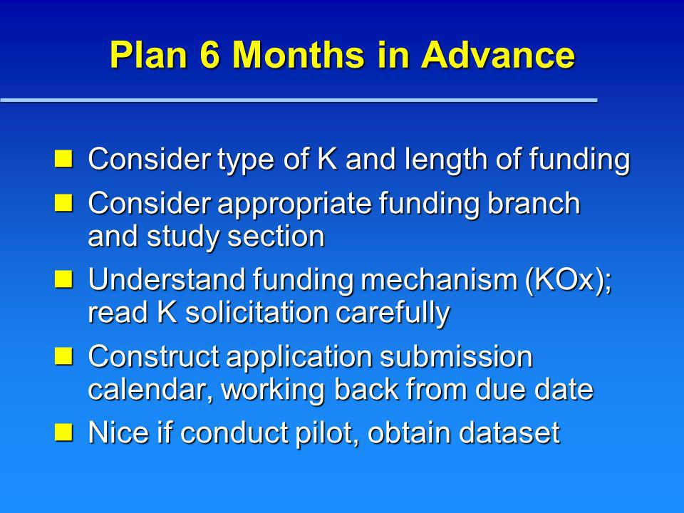 Plan 6 Months in Advance Consider type of K and length of funding Consider type of K and length of funding Consider appropriate funding branch and stu