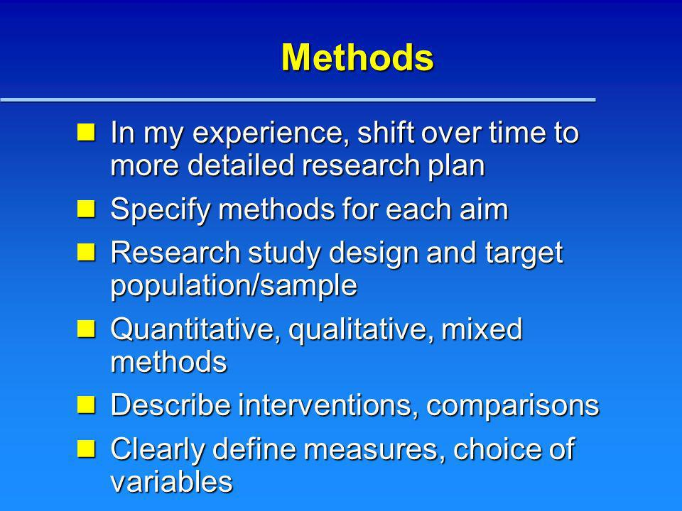 Methods In my experience, shift over time to more detailed research plan In my experience, shift over time to more detailed research plan Specify meth