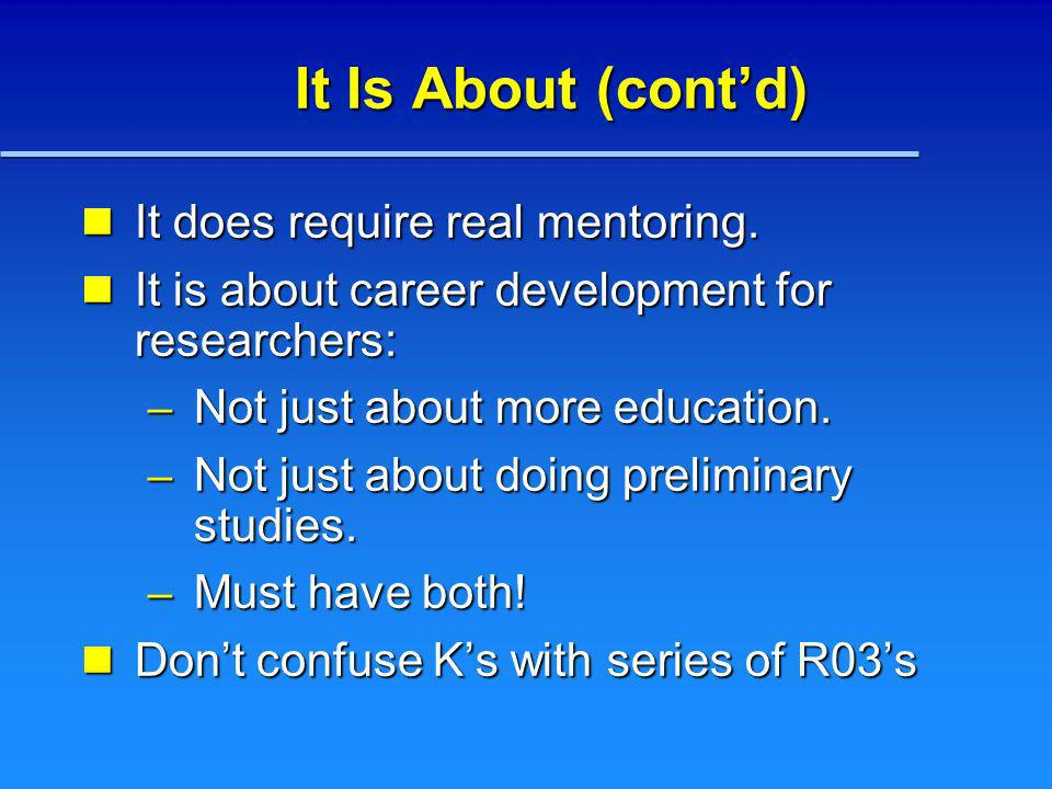 It Is About (contd) It does require real mentoring. It does require real mentoring. It is about career development for researchers: It is about career