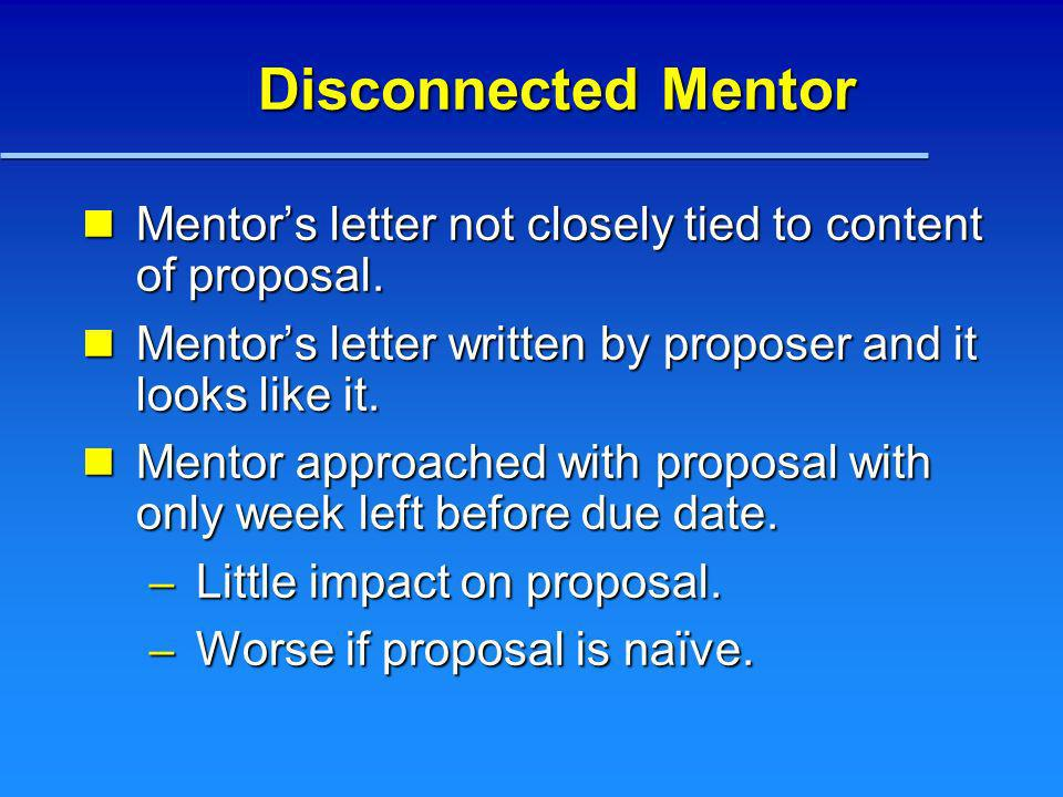 Disconnected Mentor Mentors letter not closely tied to content of proposal. Mentors letter not closely tied to content of proposal. Mentors letter wri