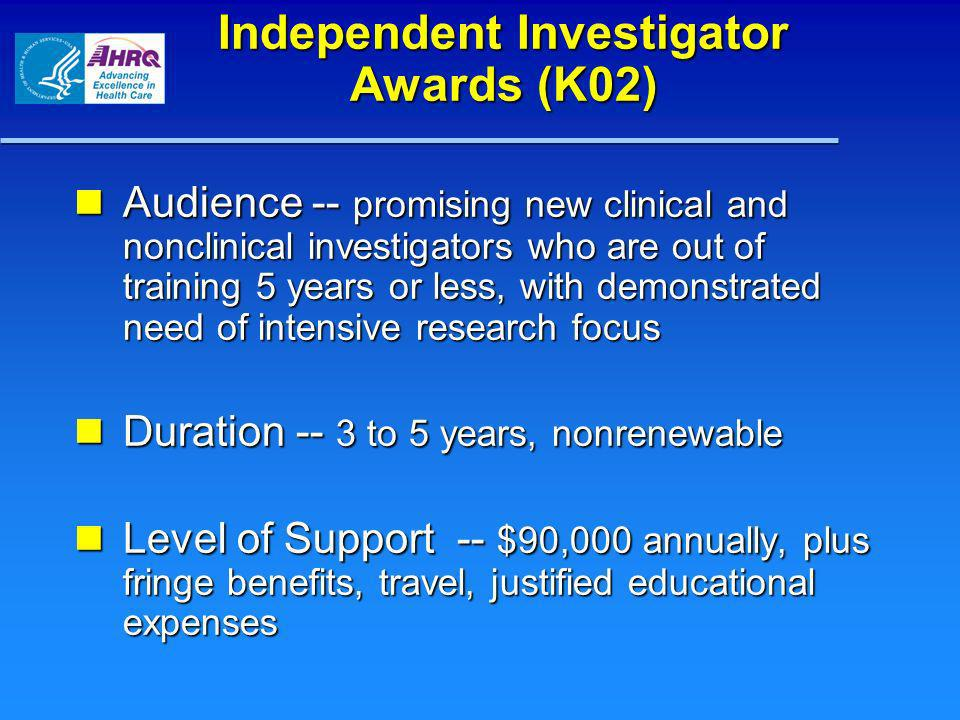 Independent Investigator Awards (K02) Audience -- promising new clinical and nonclinical investigators who are out of training 5 years or less, with d