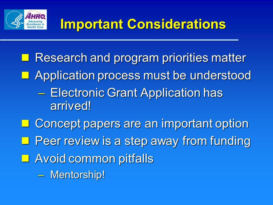 Important Considerations Research and program priorities matter Research and program priorities matter Application process must be understood Applicat