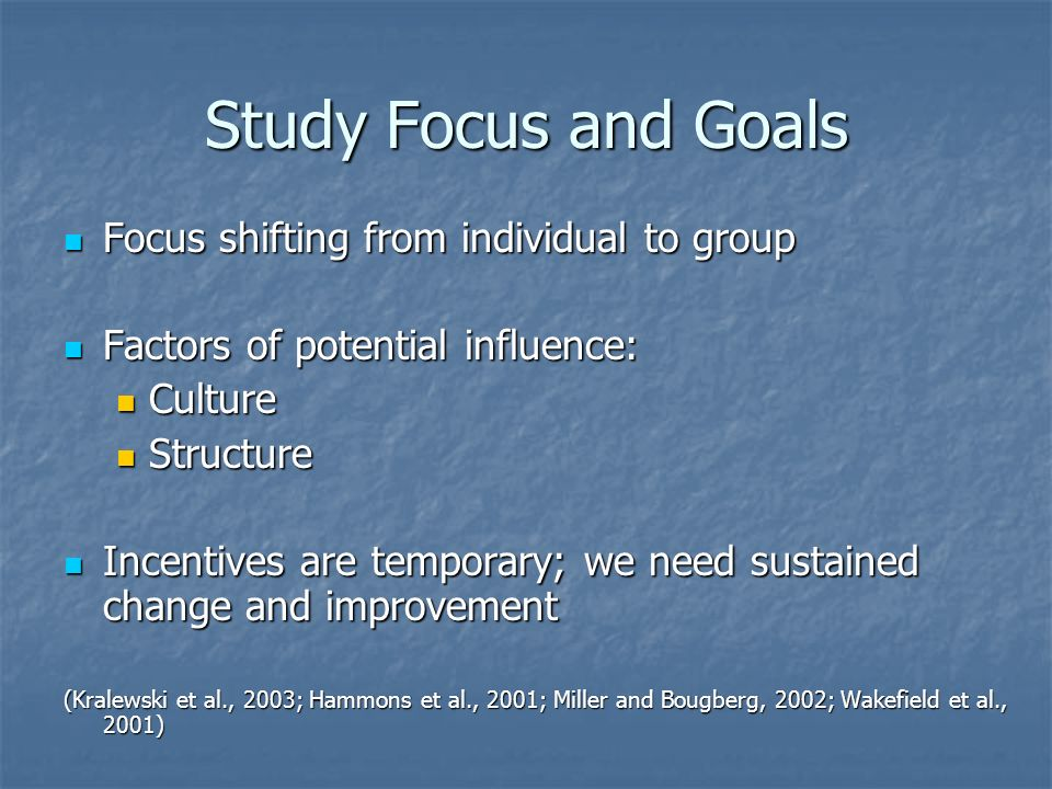 Study Focus and Goals Focus shifting from individual to group Focus shifting from individual to group Factors of potential influence: Factors of poten