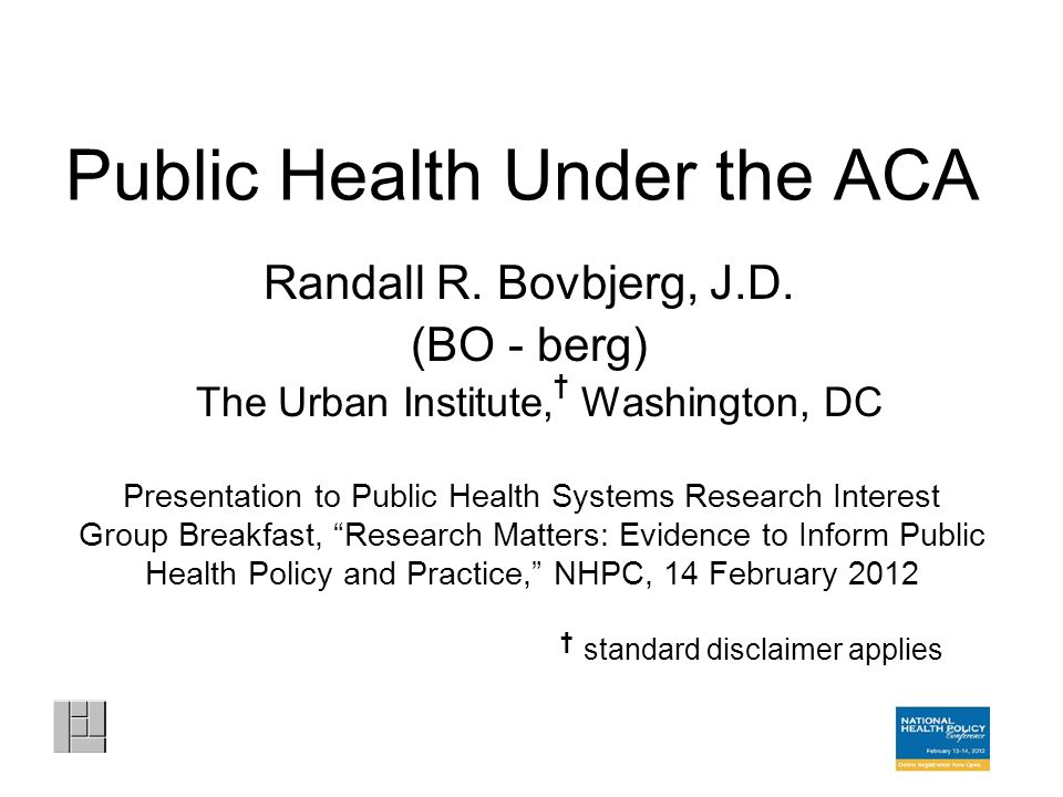 Public Health Under the ACA Randall R. Bovbjerg, J.D.