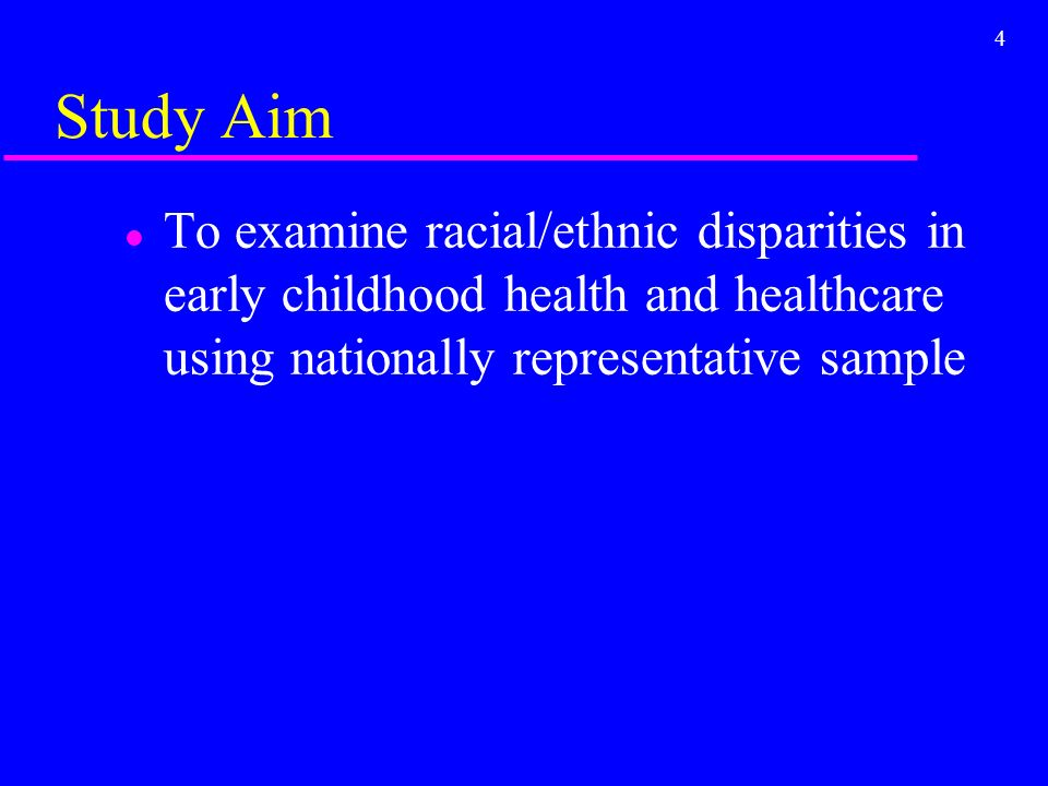4 Study Aim l To examine racial/ethnic disparities in early childhood health and healthcare using nationally representative sample