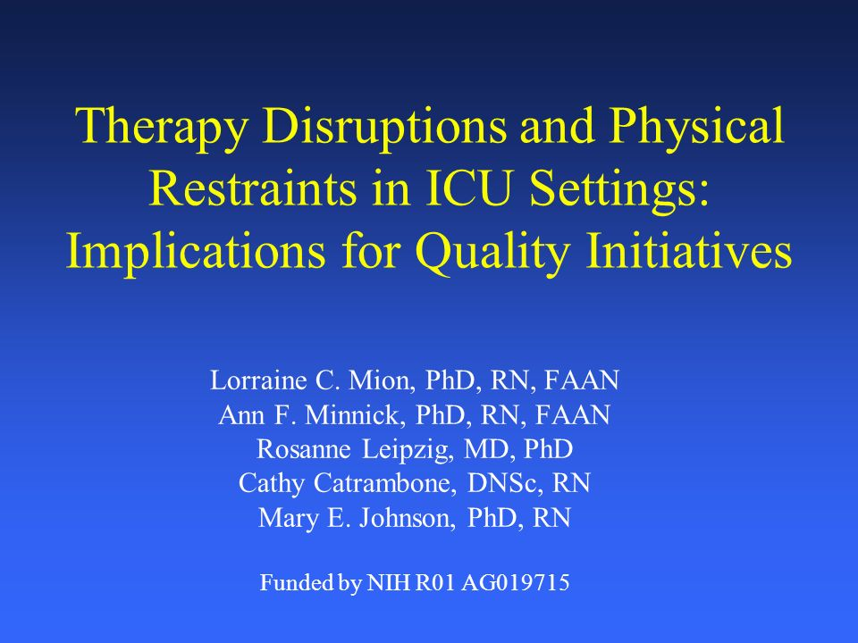Therapy Disruptions and Physical Restraints in ICU Settings: Implications for Quality Initiatives Lorraine C.