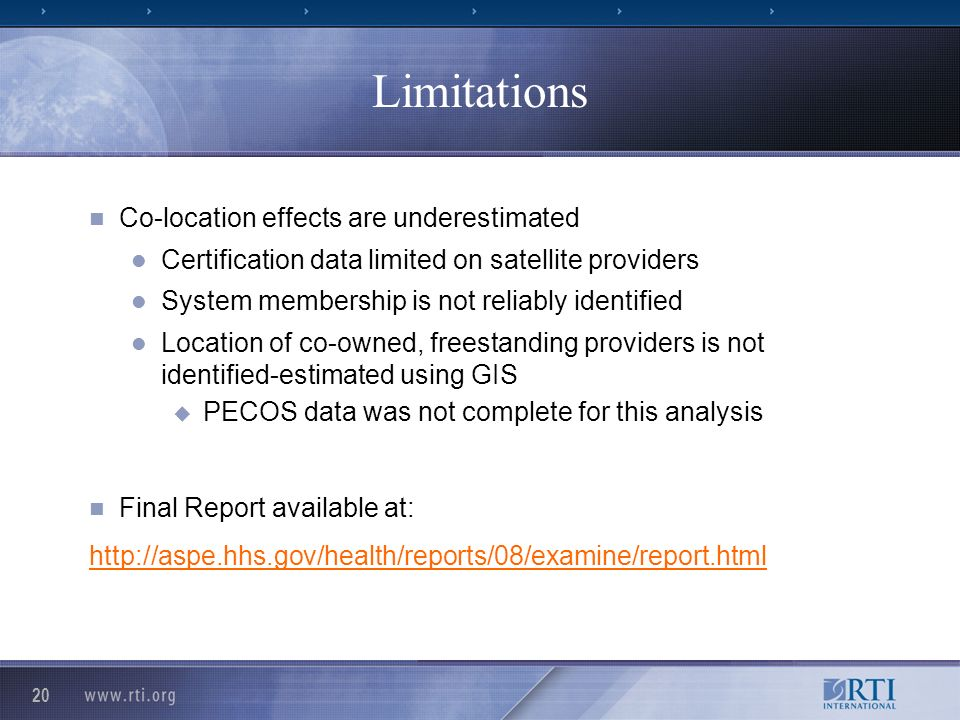 20 Limitations Co-location effects are underestimated Certification data limited on satellite providers System membership is not reliably identified Location of co-owned, freestanding providers is not identified-estimated using GIS PECOS data was not complete for this analysis Final Report available at: http://aspe.hhs.gov/health/reports/08/examine/report.html