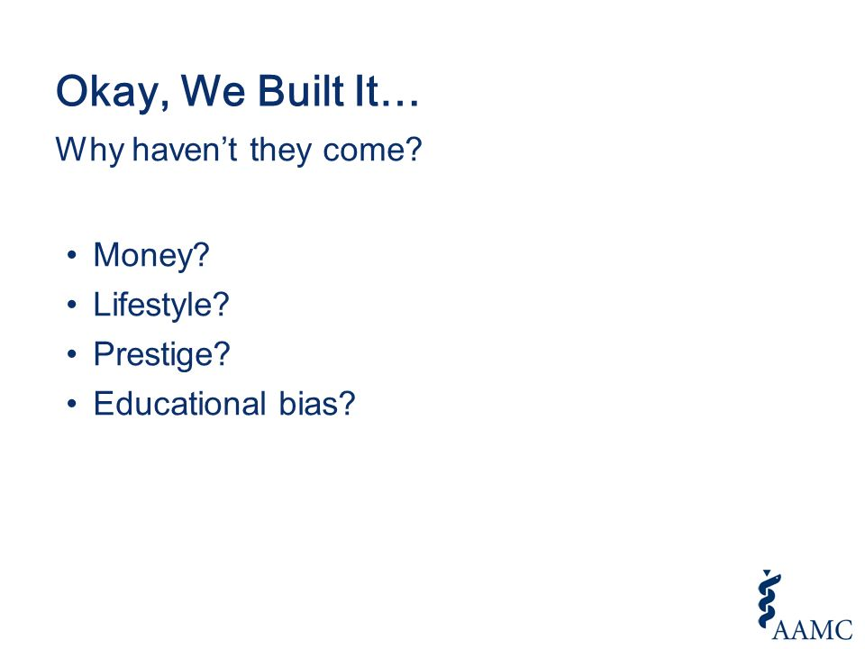 Okay, We Built It… Why havent they come? Money? Lifestyle? Prestige? Educational bias?
