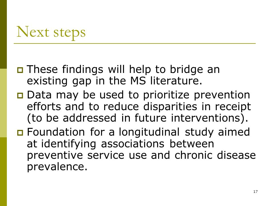 17 Next steps These findings will help to bridge an existing gap in the MS literature.