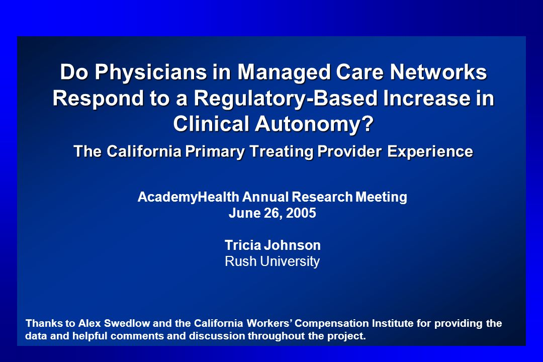 Do Physicians in Managed Care Networks Respond to a Regulatory-Based Increase in Clinical Autonomy? The California Primary Treating Provider Experienc