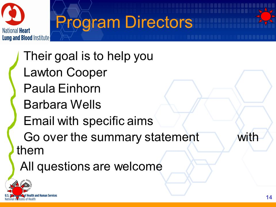 14 Program Directors Their goal is to help you Lawton Cooper Paula Einhorn Barbara Wells Email with specific aims Go over the summary statement with t