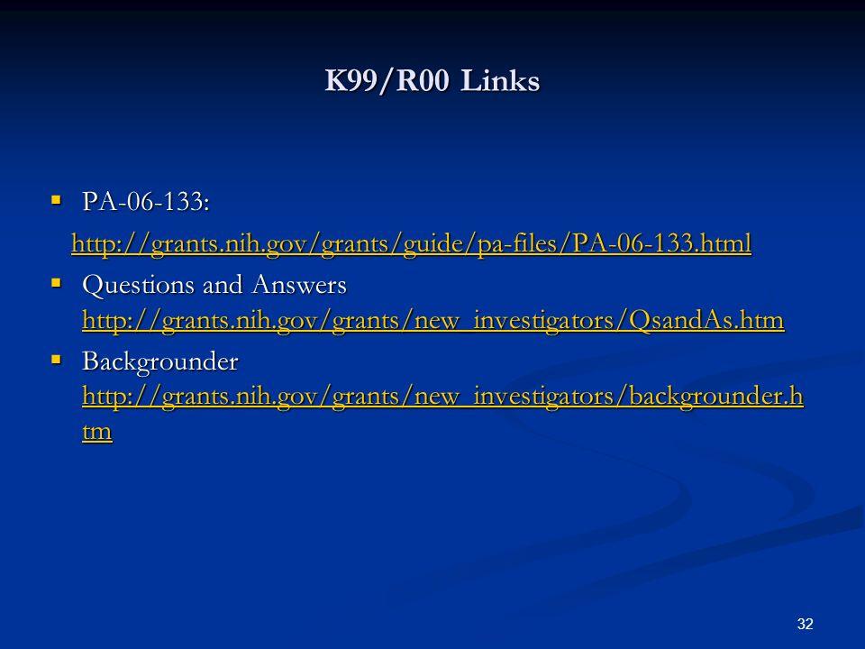 32 K99/R00 Links PA-06-133: PA-06-133: http://grants.nih.gov/grants/guide/pa-files/PA-06-133.html http://grants.nih.gov/grants/guide/pa-files/PA-06-13