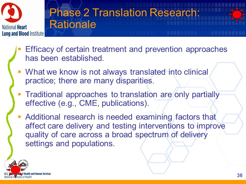 36 Phase 2 Translation Research: Rationale Efficacy of certain treatment and prevention approaches has been established. What we know is not always tr