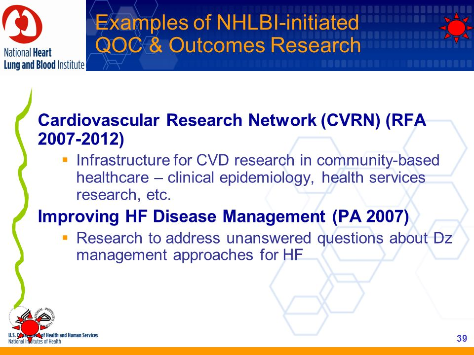 39 Examples of NHLBI-initiated QOC & Outcomes Research Cardiovascular Research Network (CVRN) (RFA 2007-2012) Infrastructure for CVD research in commu