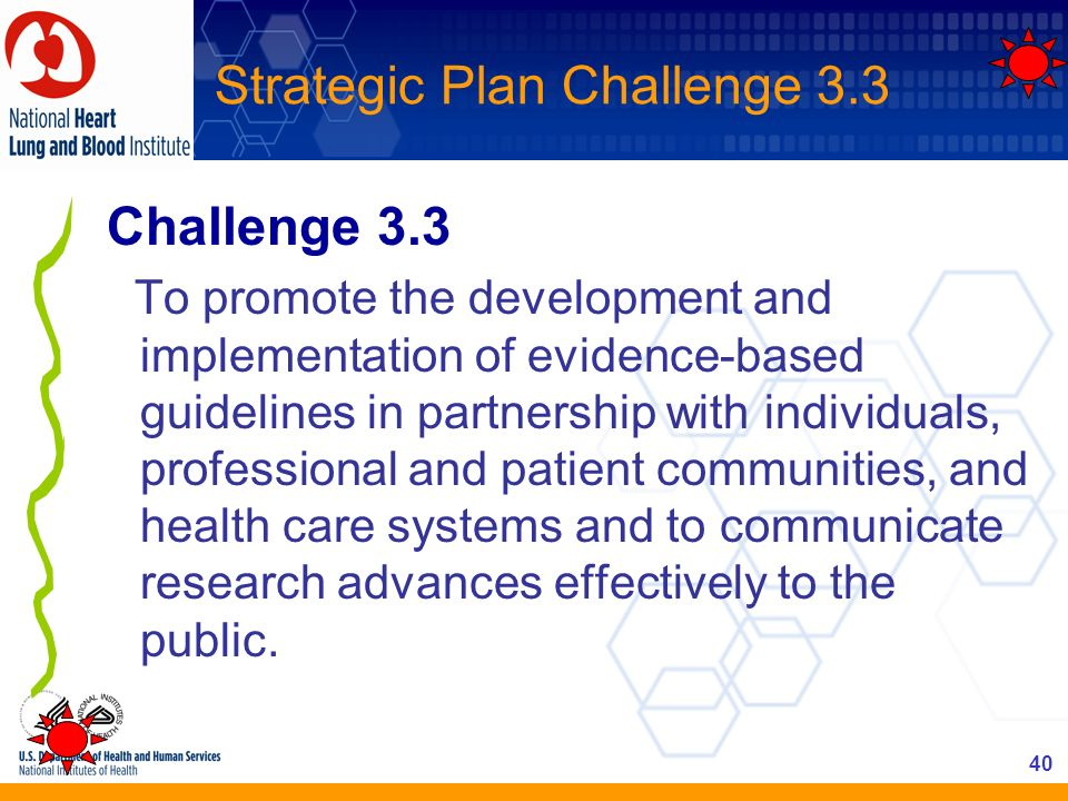 40 Strategic Plan Challenge 3.3 Challenge 3.3 To promote the development and implementation of evidence-based guidelines in partnership with individua