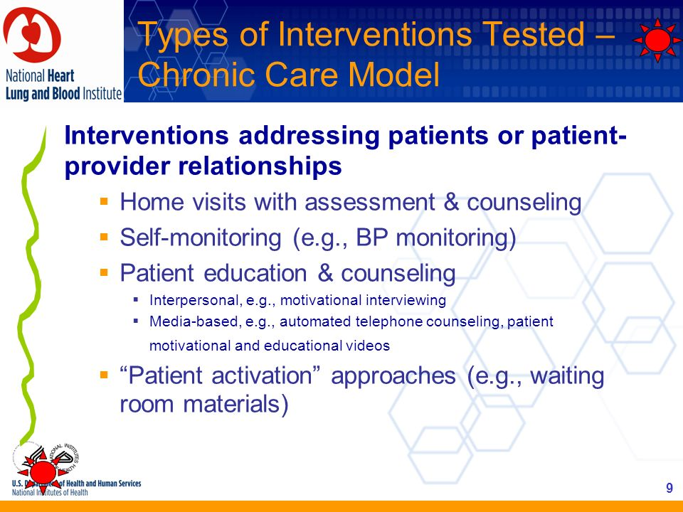 9 Interventions addressing patients or patient- provider relationships Home visits with assessment & counseling Self-monitoring (e.g., BP monitoring)