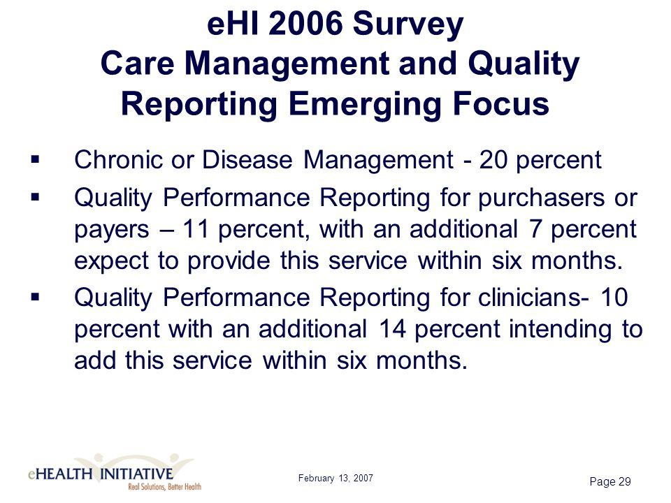 February 13, 2007 Page 29 eHI 2006 Survey Care Management and Quality Reporting Emerging Focus Chronic or Disease Management - 20 percent Quality Perf